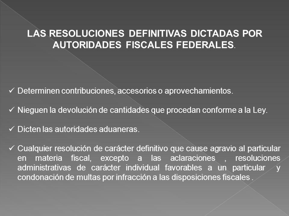 LAS RESOLUCIONES DEFINITIVAS DICTADAS POR AUTORIDADES FISCALES FEDERALES. Determinen contribuciones, accesorios o aprovechamientos. Nieguen la devoluc