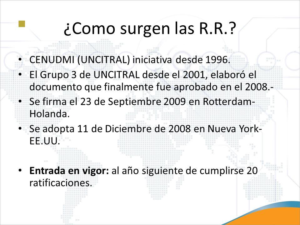 ¿Como surgen las R.R.? CENUDMI (UNCITRAL) iniciativa desde 1996. El Grupo 3 de UNCITRAL desde el 2001, elaboró el documento que finalmente fue aprobad
