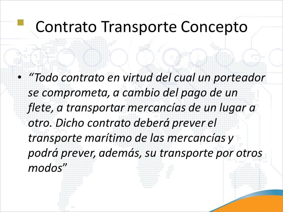 Contrato Transporte Concepto Todo contrato en virtud del cual un porteador se comprometa, a cambio del pago de un flete, a transportar mercancías de u