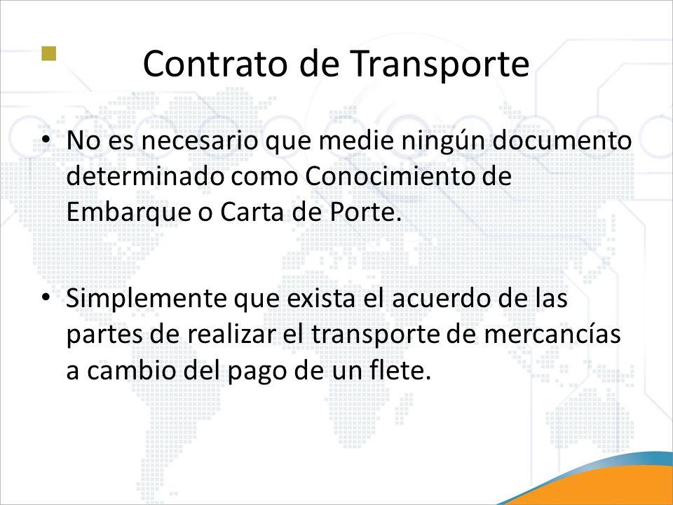Contrato de Transporte No es necesario que medie ningún documento determinado como Conocimiento de Embarque o Carta de Porte. Simplemente que exista e