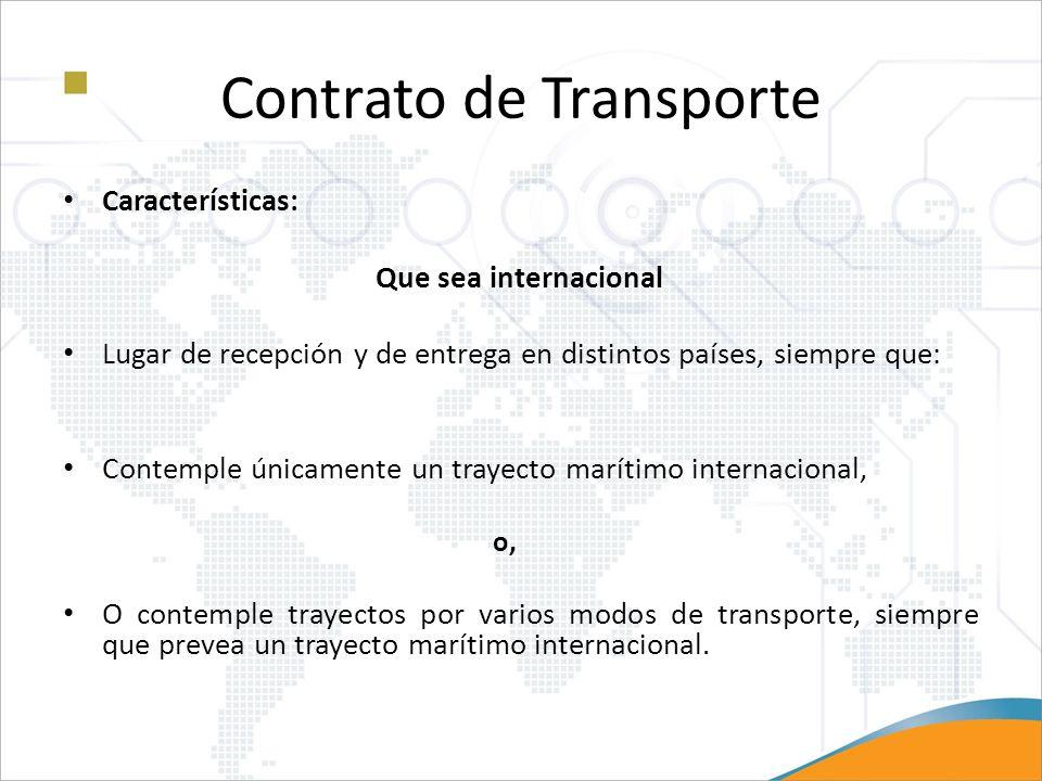 Contrato de Transporte Características: Que sea internacional Lugar de recepción y de entrega en distintos países, siempre que: Contemple únicamente u