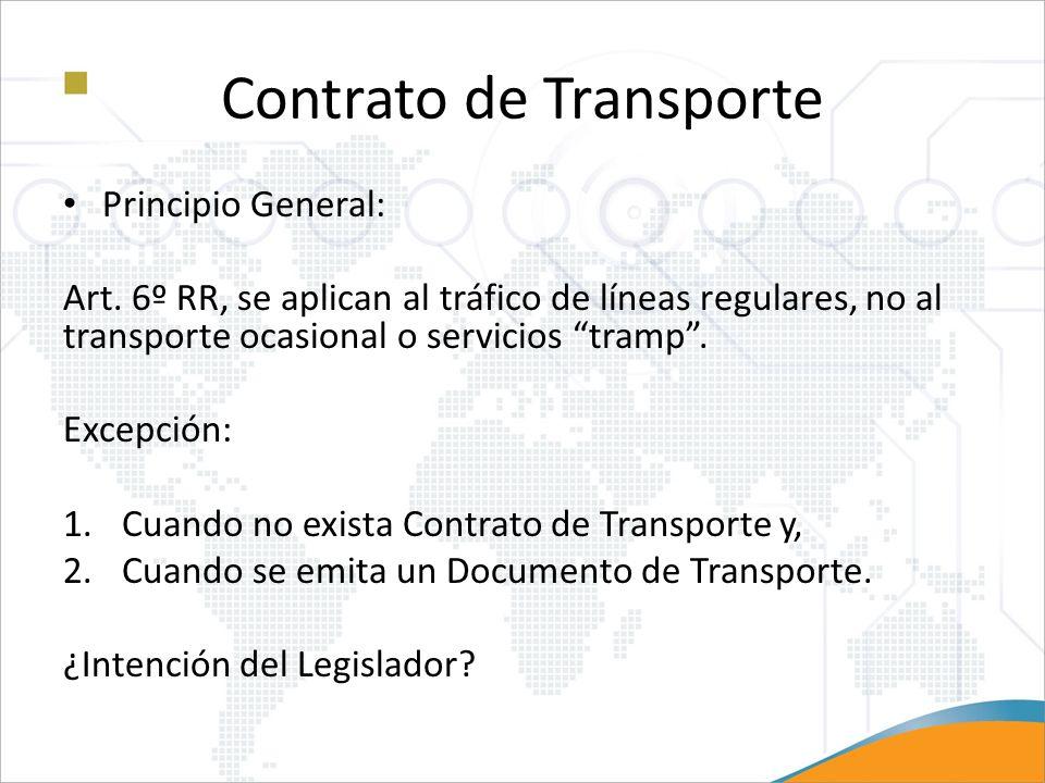 Contrato de Transporte Principio General: Art. 6º RR, se aplican al tráfico de líneas regulares, no al transporte ocasional o servicios tramp. Excepci