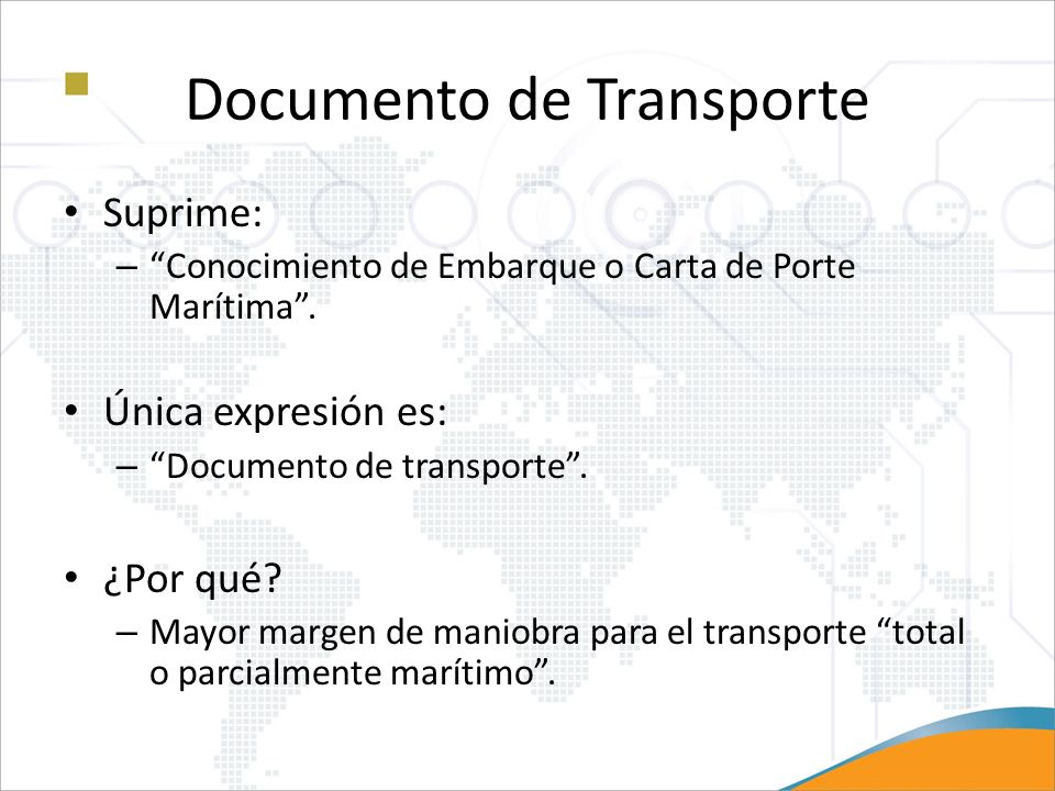 Documento de Transporte Suprime: – Conocimiento de Embarque o Carta de Porte Marítima. Única expresión es: – Documento de transporte. ¿Por qué? – Mayo
