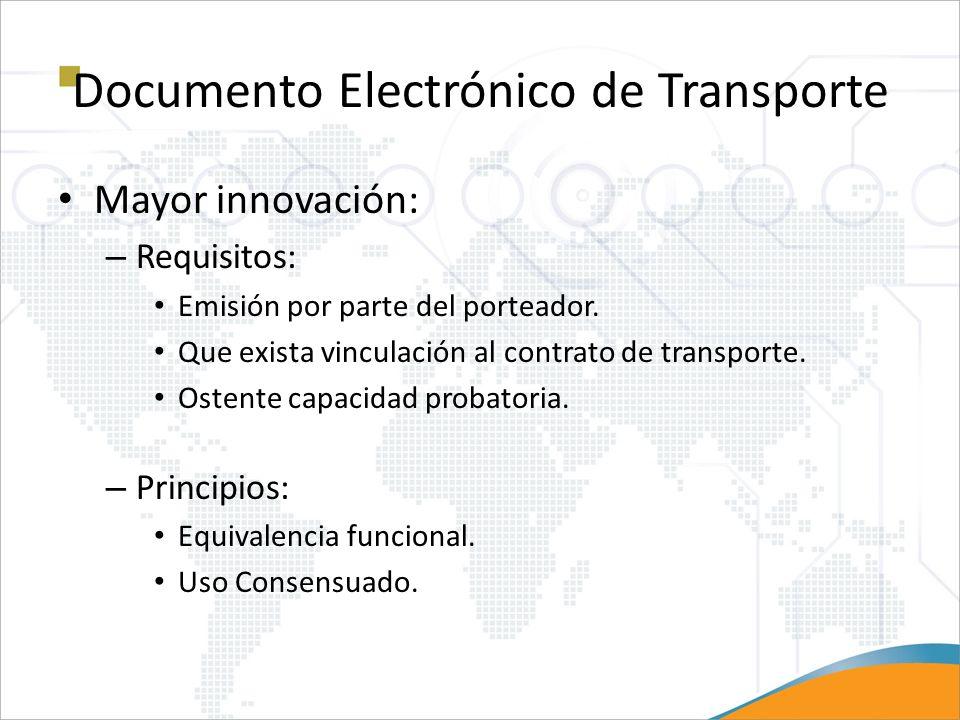 Documento Electrónico de Transporte Mayor innovación: – Requisitos: Emisión por parte del porteador. Que exista vinculación al contrato de transporte.