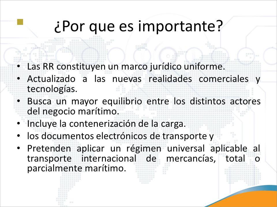 ¿Por que es importante? Las RR constituyen un marco jurídico uniforme. Actualizado a las nuevas realidades comerciales y tecnologías. Busca un mayor e