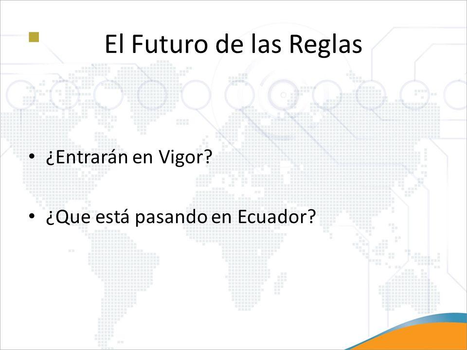 El Futuro de las Reglas ¿Entrarán en Vigor? ¿Que está pasando en Ecuador?
