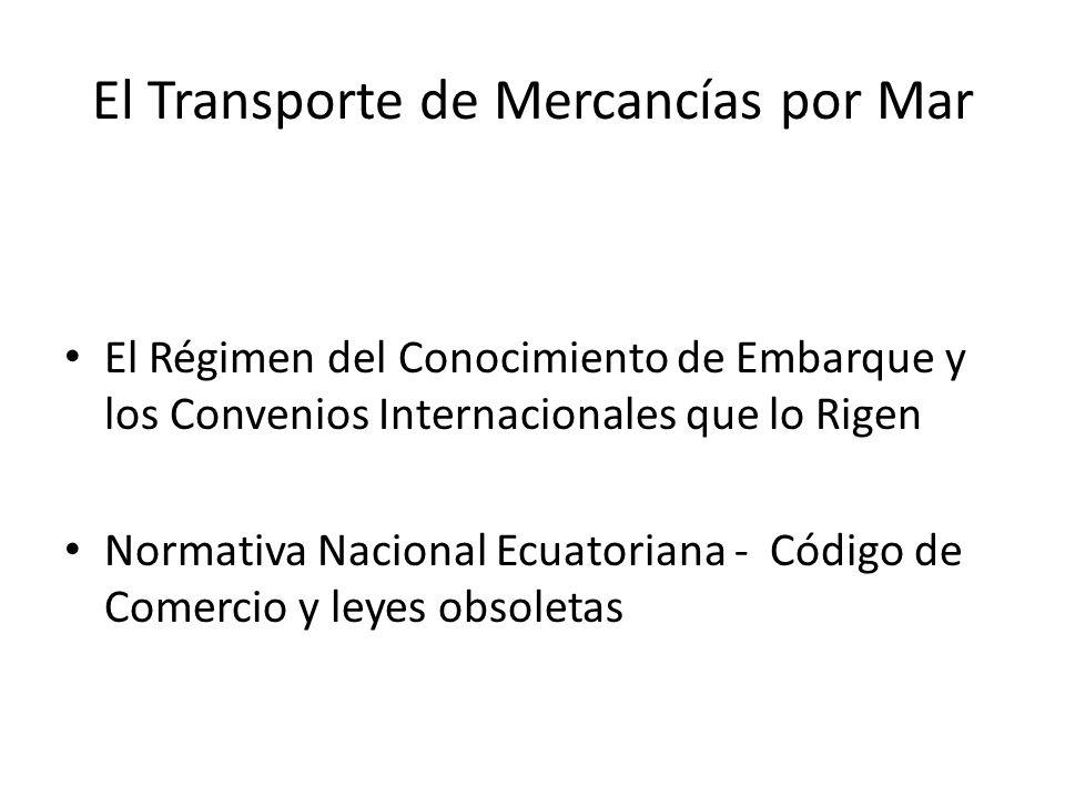El Transporte de Mercancías por Mar El Régimen del Conocimiento de Embarque y los Convenios Internacionales que lo Rigen Normativa Nacional Ecuatorian