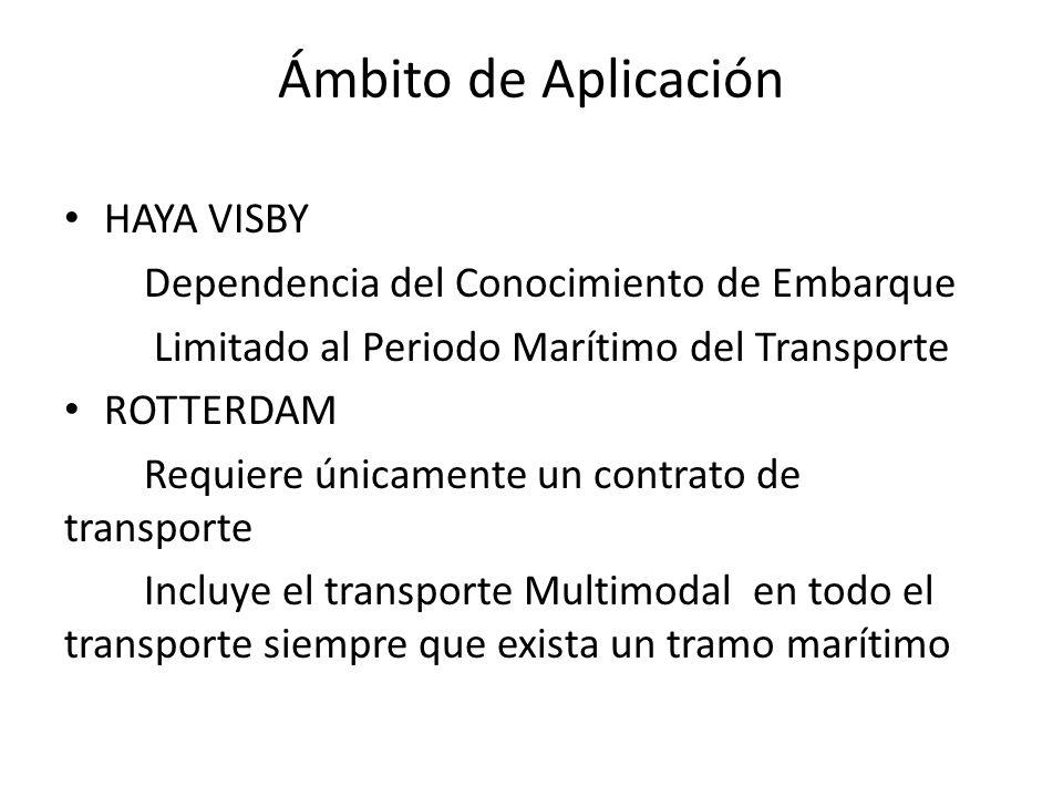 Ámbito de Aplicación HAYA VISBY Dependencia del Conocimiento de Embarque Limitado al Periodo Marítimo del Transporte ROTTERDAM Requiere únicamente un
