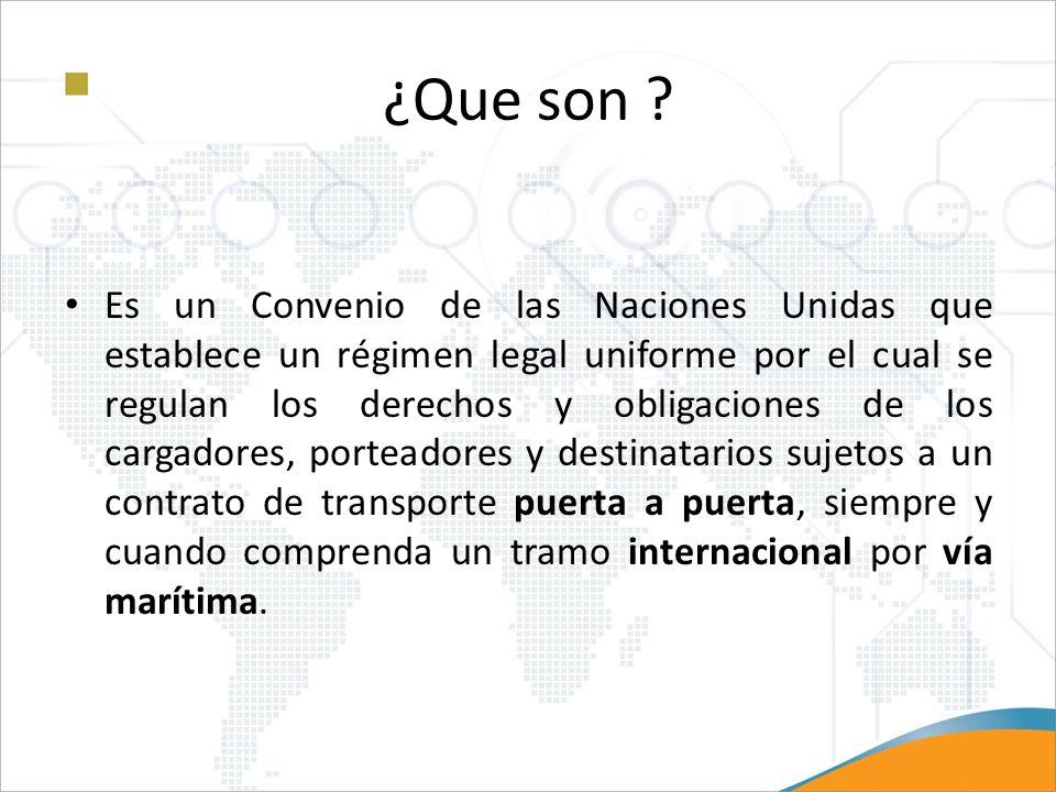 ¿Que son ? Es un Convenio de las Naciones Unidas que establece un régimen legal uniforme por el cual se regulan los derechos y obligaciones de los car