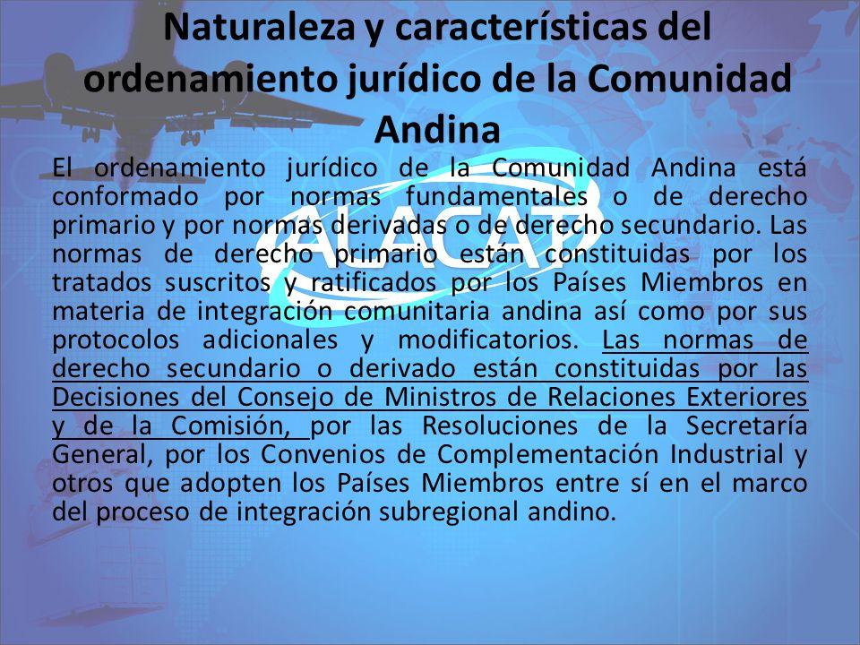 Naturaleza y características del ordenamiento jurídico de la Comunidad Andina El ordenamiento jurídico de la Comunidad Andina está conformado por norm