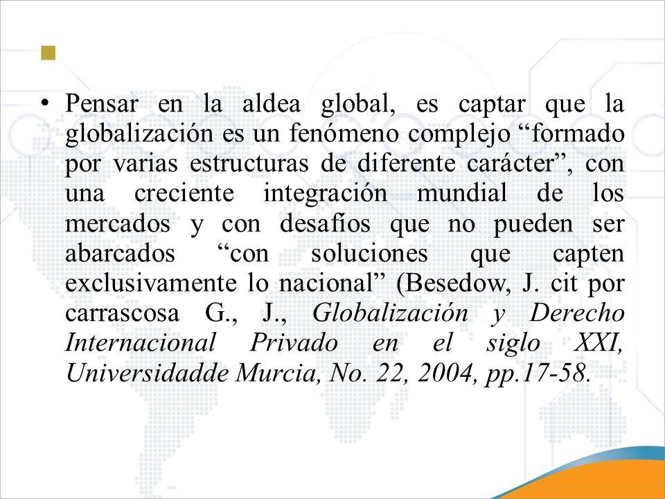 Pensar en la aldea global, es captar que la globalización es un fenómeno complejo formado por varias estructuras de diferente carácter, con una crecie