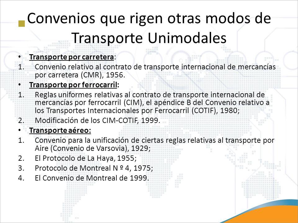 Convenios que rigen otras modos de Transporte Unimodales Transporte por carretera: 1.Convenio relativo al contrato de transporte internacional de merc