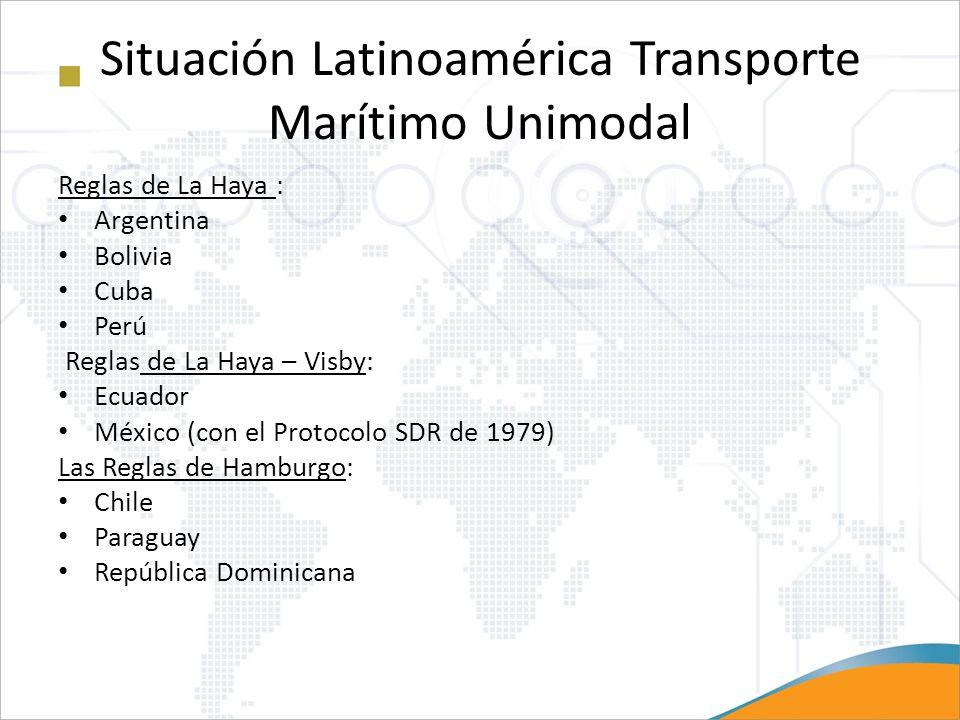 Situación Latinoamérica Transporte Marítimo Unimodal Reglas de La Haya : Argentina Bolivia Cuba Perú Reglas de La Haya – Visby: Ecuador México (con el