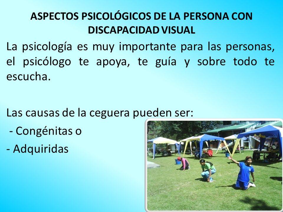 ASPECTOS PSICOLÓGICOS DE LA PERSONA CON DISCAPACIDAD VISUAL La psicología es muy importante para las personas, el psicólogo te apoya, te guía y sobre
