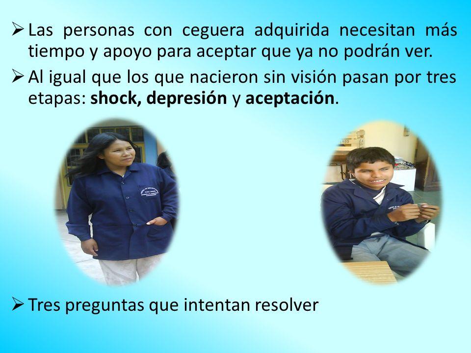 Las personas con ceguera adquirida necesitan más tiempo y apoyo para aceptar que ya no podrán ver. Al igual que los que nacieron sin visión pasan por