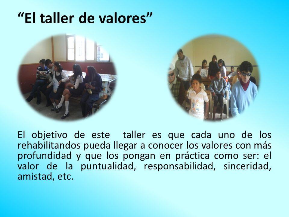 El taller de valores El objetivo de este taller es que cada uno de los rehabilitandos pueda llegar a conocer los valores con más profundidad y que los