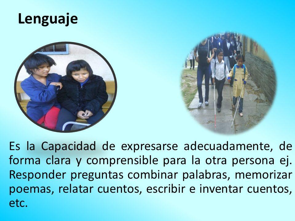 Lenguaje Es la Capacidad de expresarse adecuadamente, de forma clara y comprensible para la otra persona ej. Responder preguntas combinar palabras, me