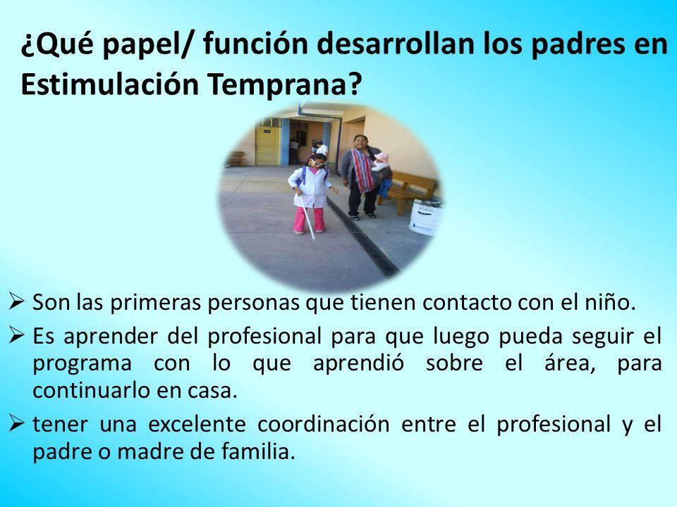 ¿Qué papel/ función desarrollan los padres en Estimulación Temprana? Son las primeras personas que tienen contacto con el niño. Es aprender del profes