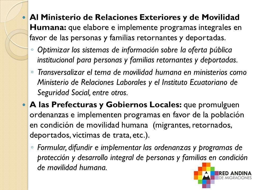 Al Ministerio de Relaciones Exteriores y de Movilidad Humana: que elabore e implemente programas integrales en favor de las personas y familias retorn