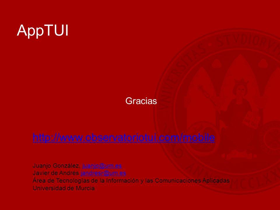 AppTUI Gracias Juanjo González, juanjo@um.esjuanjo@um.es Javier de Andrés jandresr@um.esjandresr@um.es Área de Tecnologías de la Información y las Comunicaciones Aplicadas Universidad de Murcia http://www.observatoriotui.com/mobile