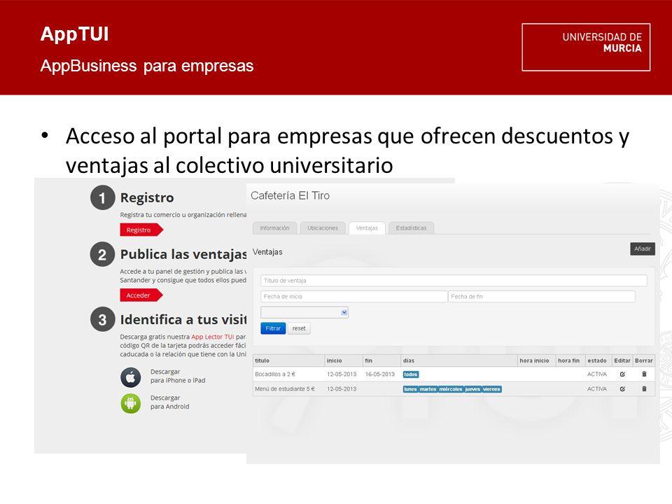 AppTUI AppBusiness para empresas Acceso al portal para empresas que ofrecen descuentos y ventajas al colectivo universitario Ventajas y Promociones que se muestran en la AppTUI