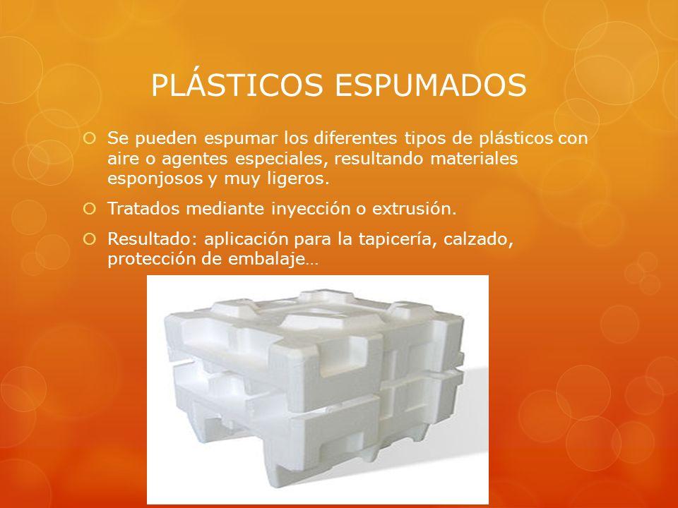 PLÁSTICOS ESPUMADOS Se pueden espumar los diferentes tipos de plásticos con aire o agentes especiales, resultando materiales esponjosos y muy ligeros.