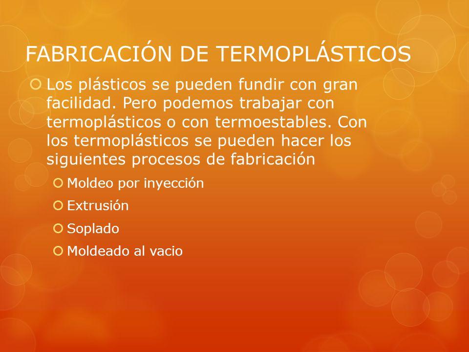 FABRICACIÓN DE TERMOPLÁSTICOS Los plásticos se pueden fundir con gran facilidad. Pero podemos trabajar con termoplásticos o con termoestables. Con los