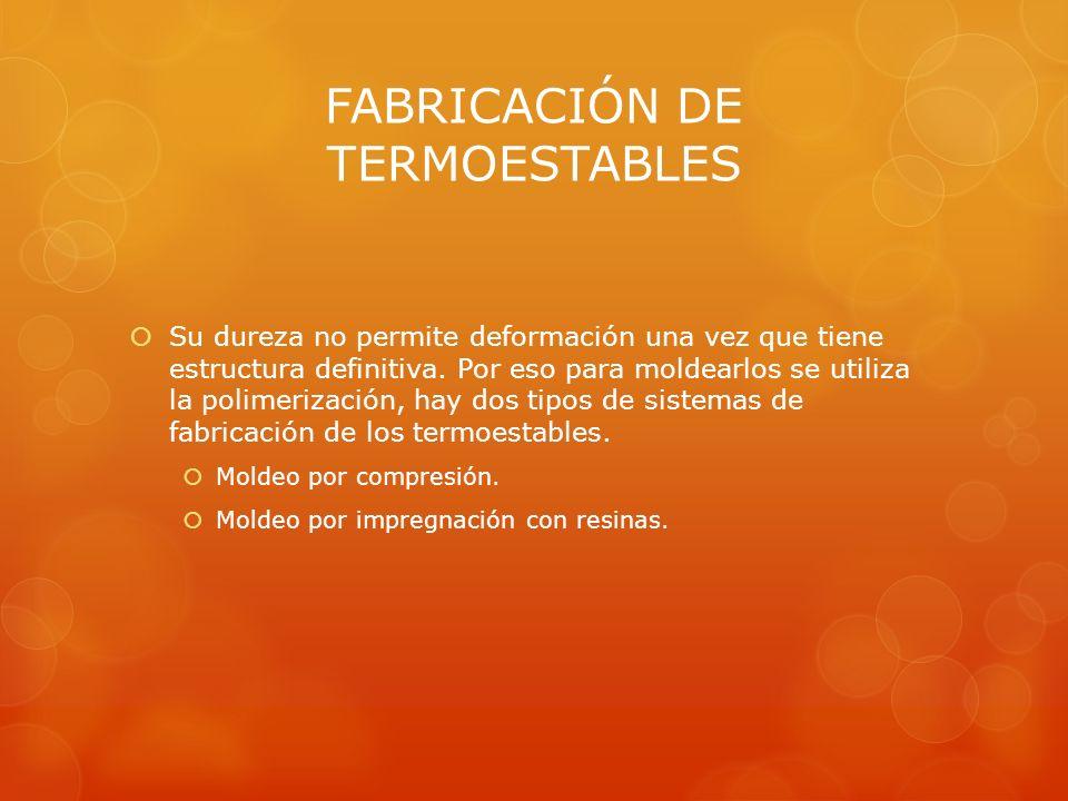 FABRICACIÓN DE TERMOESTABLES Su dureza no permite deformación una vez que tiene estructura definitiva. Por eso para moldearlos se utiliza la polimeriz