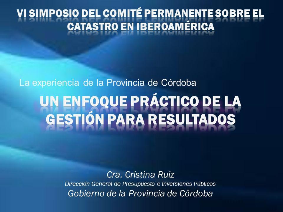 La experiencia de la Provincia de Córdoba Cra. Cristina Ruiz Dirección General de Presupuesto e Inversiones Públicas Gobierno de la Provincia de Córdo