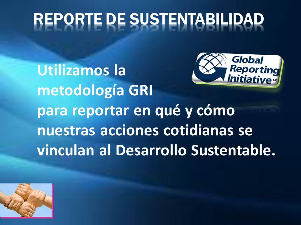 Utilizamos la metodología GRI para reportar en qué y cómo nuestras acciones cotidianas se vinculan al Desarrollo Sustentable.