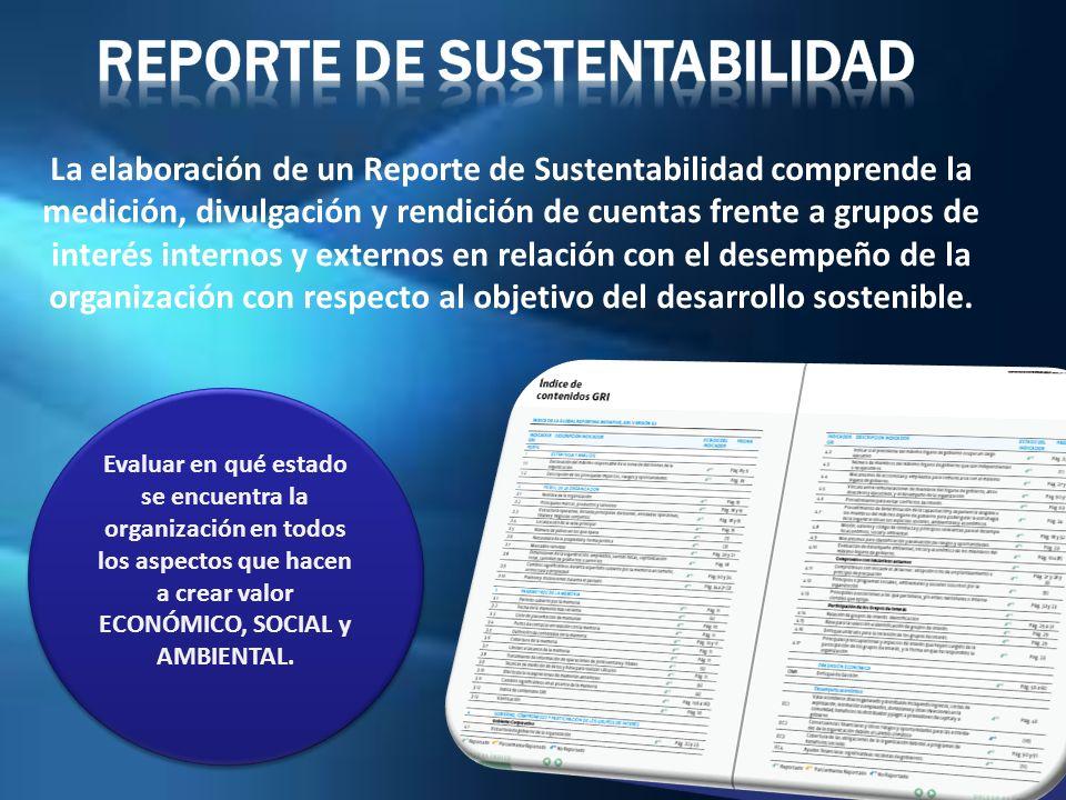 La elaboración de un Reporte de Sustentabilidad comprende la medición, divulgación y rendición de cuentas frente a grupos de interés internos y extern