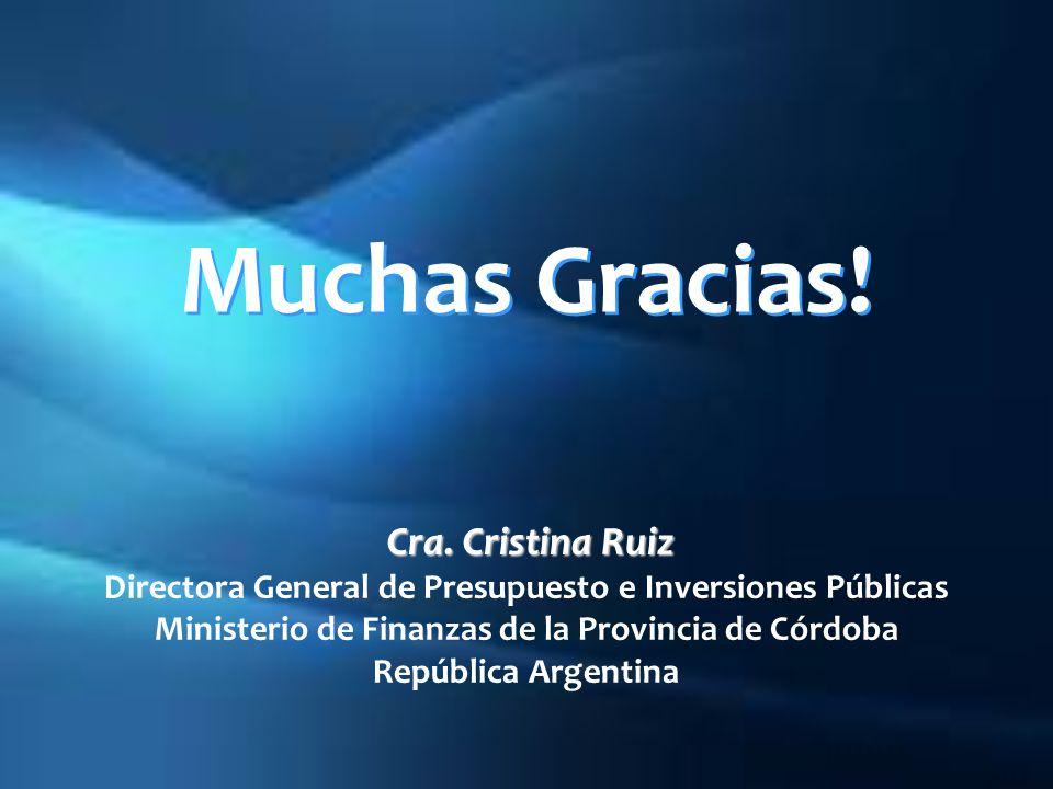 Muchas Gracias! Cra. Cristina Ruiz Cra. Cristina Ruiz Directora General de Presupuesto e Inversiones Públicas Ministerio de Finanzas de la Provincia d