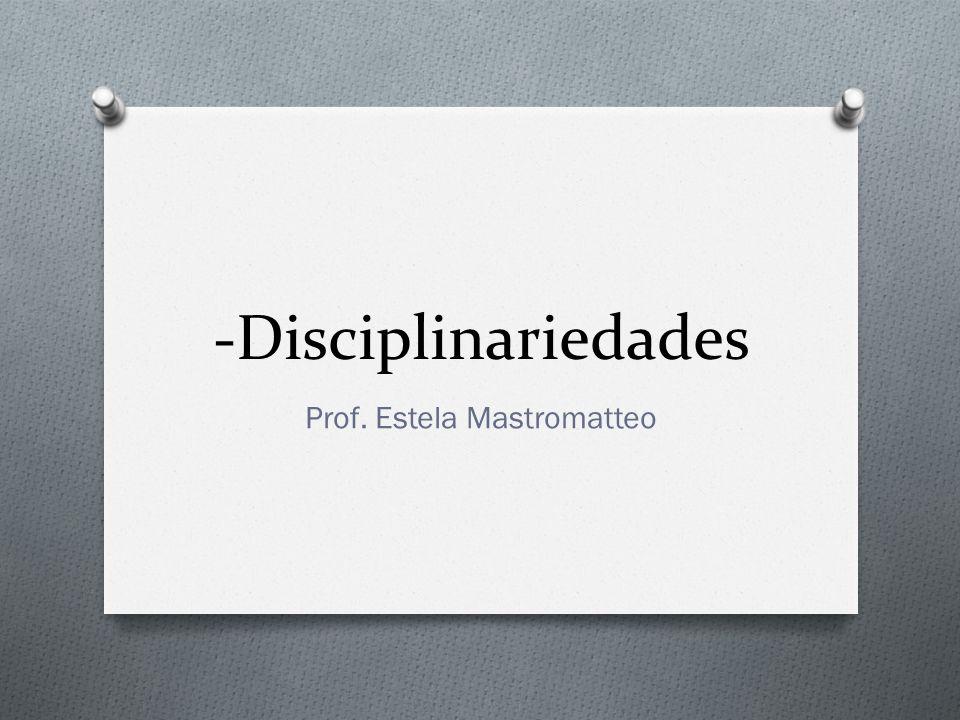 -Disciplinariedades Prof. Estela Mastromatteo