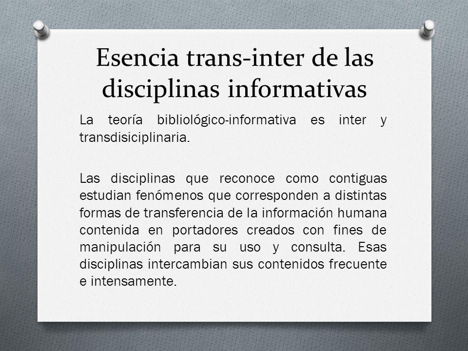 Esencia trans-inter de las disciplinas informativas La teoría bibliológico-informativa es inter y transdisiciplinaria. Las disciplinas que reconoce co