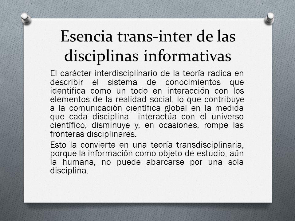 Esencia trans-inter de las disciplinas informativas El carácter interdisciplinario de la teoría radica en describir el sistema de conocimientos que id