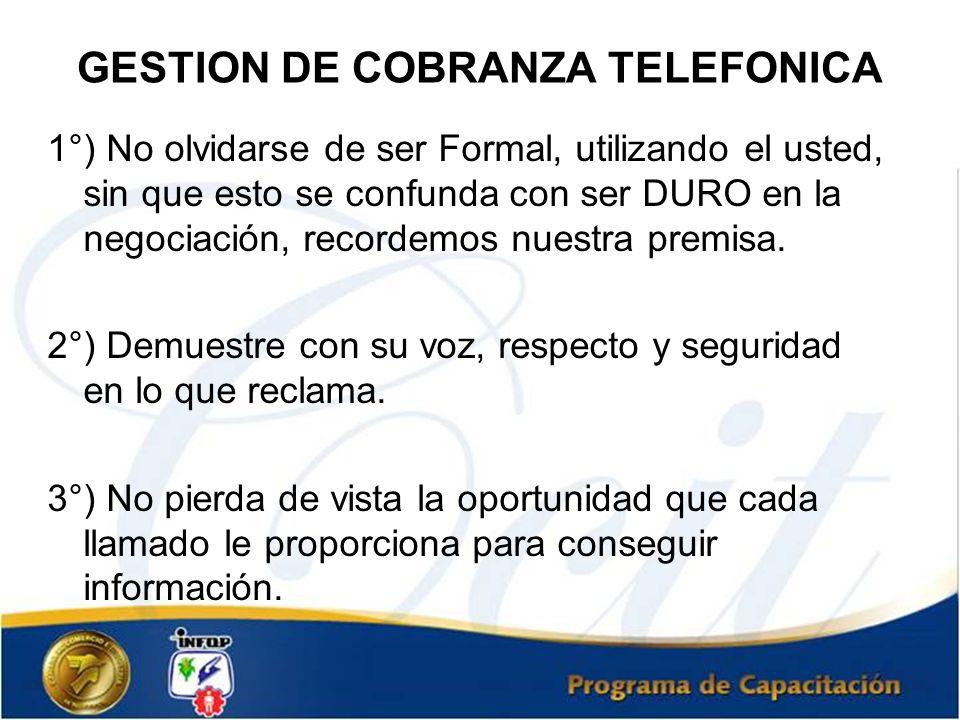 GESTION DE COBRANZA TELEFONICA 1°) No olvidarse de ser Formal, utilizando el usted, sin que esto se confunda con ser DURO en la negociación, recordemo