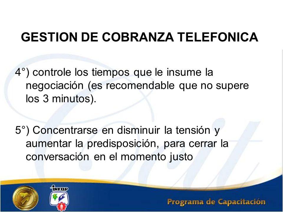 GESTION DE COBRANZA TELEFONICA 4°) controle los tiempos que le insume la negociación (es recomendable que no supere los 3 minutos). 5°) Concentrarse e