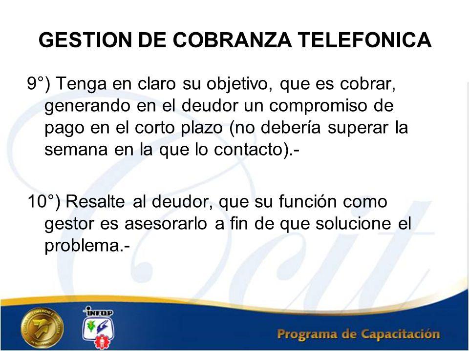 GESTION DE COBRANZA TELEFONICA 9°) Tenga en claro su objetivo, que es cobrar, generando en el deudor un compromiso de pago en el corto plazo (no deber