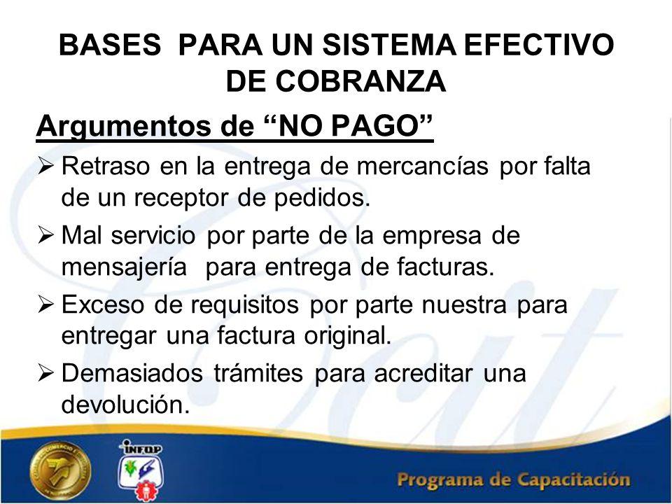 BASES PARA UN SISTEMA EFECTIVO DE COBRANZA Argumentos de NO PAGO Retraso en la entrega de mercancías por falta de un receptor de pedidos. Mal servicio