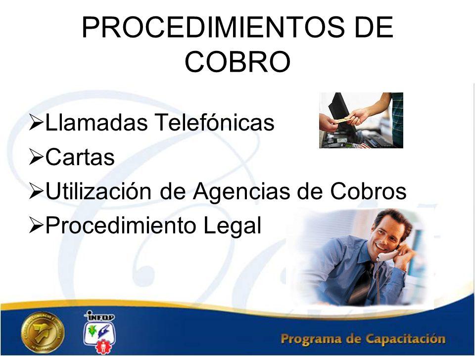 PROCEDIMIENTOS DE COBRO Llamadas Telefónicas Cartas Utilización de Agencias de Cobros Procedimiento Legal