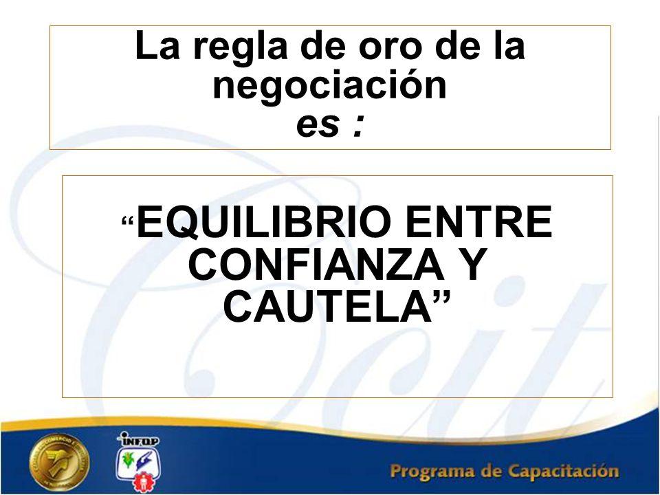 EQUILIBRIO ENTRE CONFIANZA Y CAUTELA La regla de oro de la negociación es :