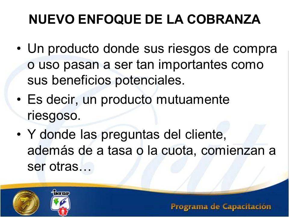 NUEVO ENFOQUE DE LA COBRANZA Un producto donde sus riesgos de compra o uso pasan a ser tan importantes como sus beneficios potenciales. Es decir, un p