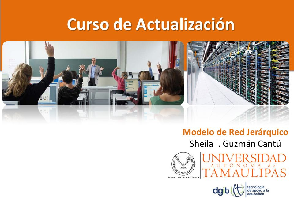 Curso de Actualización Modelo de Red Jerárquico Sheila I. Guzmán Cantú