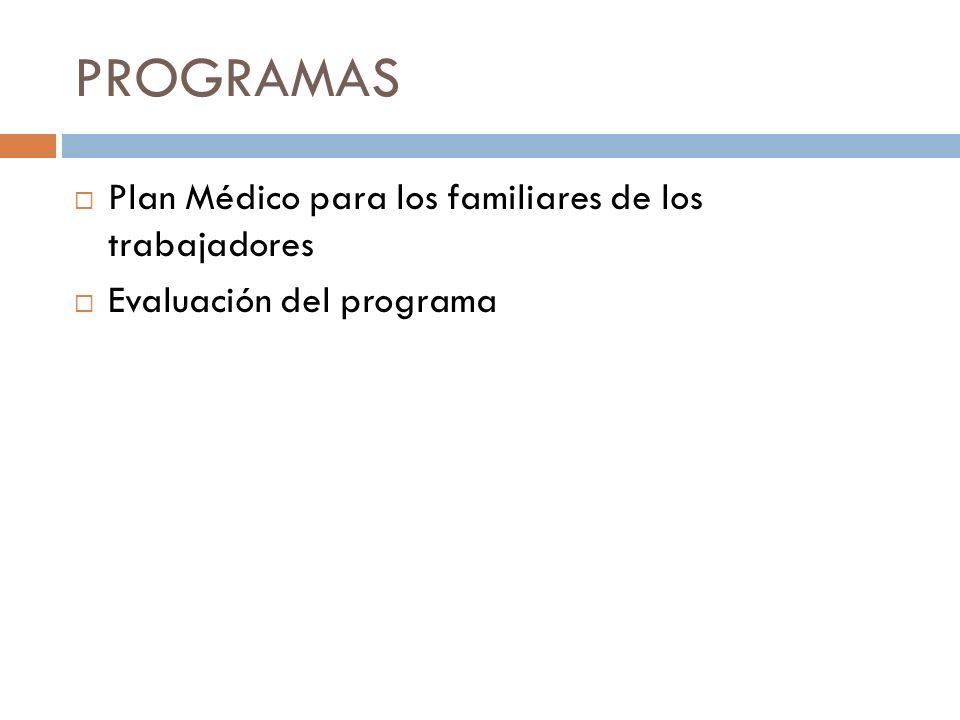 PROGRAMAS Plan Médico para los familiares de los trabajadores Evaluación del programa