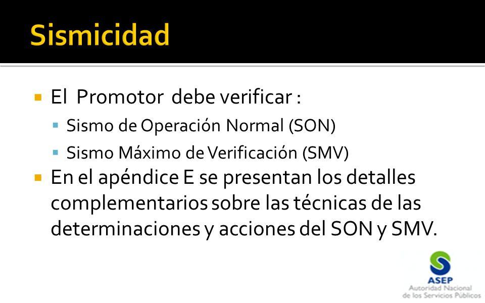 El Promotor debe verificar : Sismo de Operación Normal (SON) Sismo Máximo de Verificación (SMV) En el apéndice E se presentan los detalles complementarios sobre las técnicas de las determinaciones y acciones del SON y SMV.