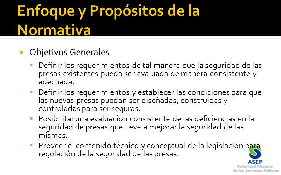 Objetivos Generales Definir los requerimientos de tal manera que la seguridad de las presas existentes pueda ser evaluada de manera consistente y adec