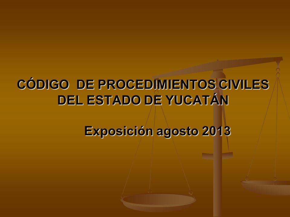 CÓDIGO DE PROCEDIMIENTOS CIVILES DEL ESTADO DE YUCATÁN Exposición agosto 2013