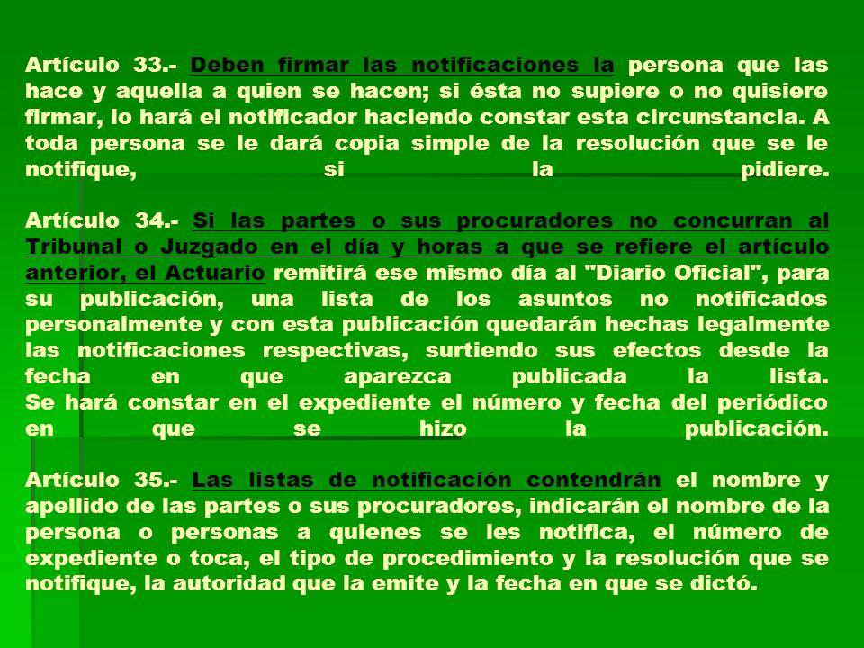 Artículo 33.- Deben firmar las notificaciones la persona que las hace y aquella a quien se hacen; si ésta no supiere o no quisiere firmar, lo hará el