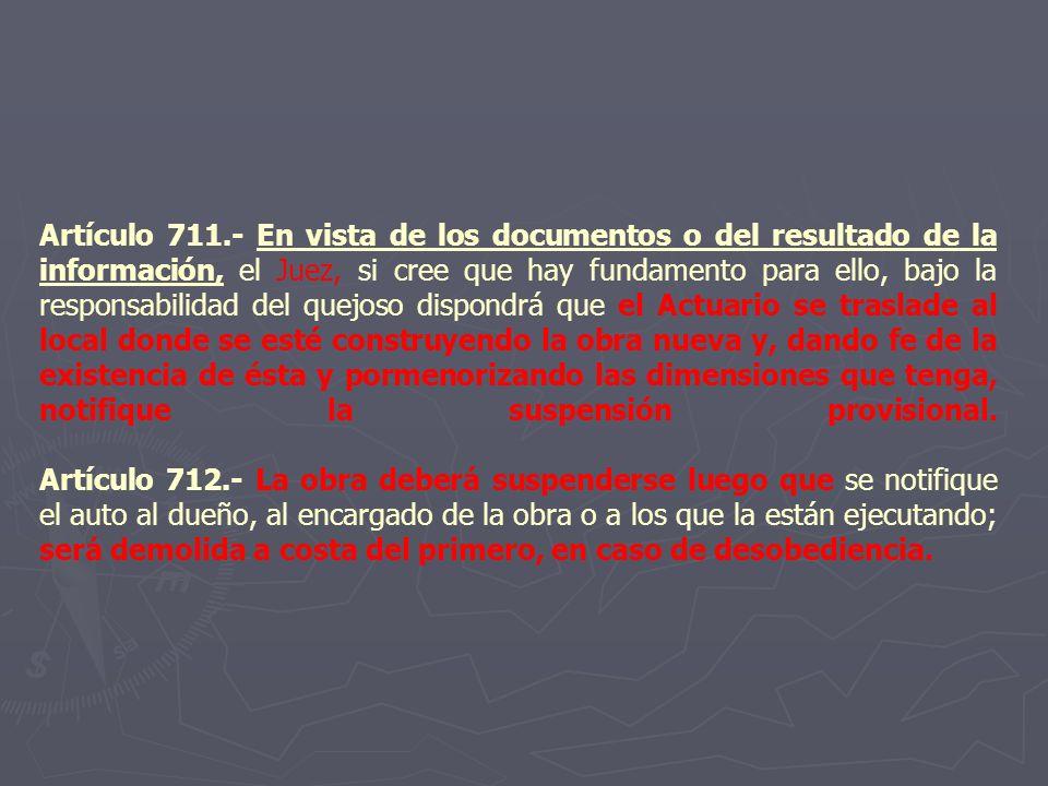 Artículo 711.- En vista de los documentos o del resultado de la información, el Juez, si cree que hay fundamento para ello, bajo la responsabilidad de