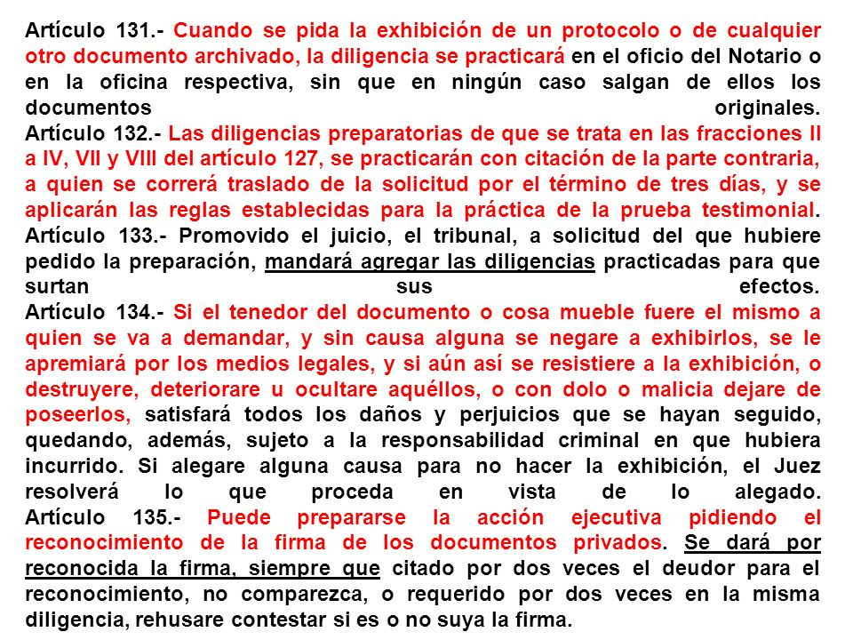 Artículo 131.- Cuando se pida la exhibición de un protocolo o de cualquier otro documento archivado, la diligencia se practicará en el oficio del Nota